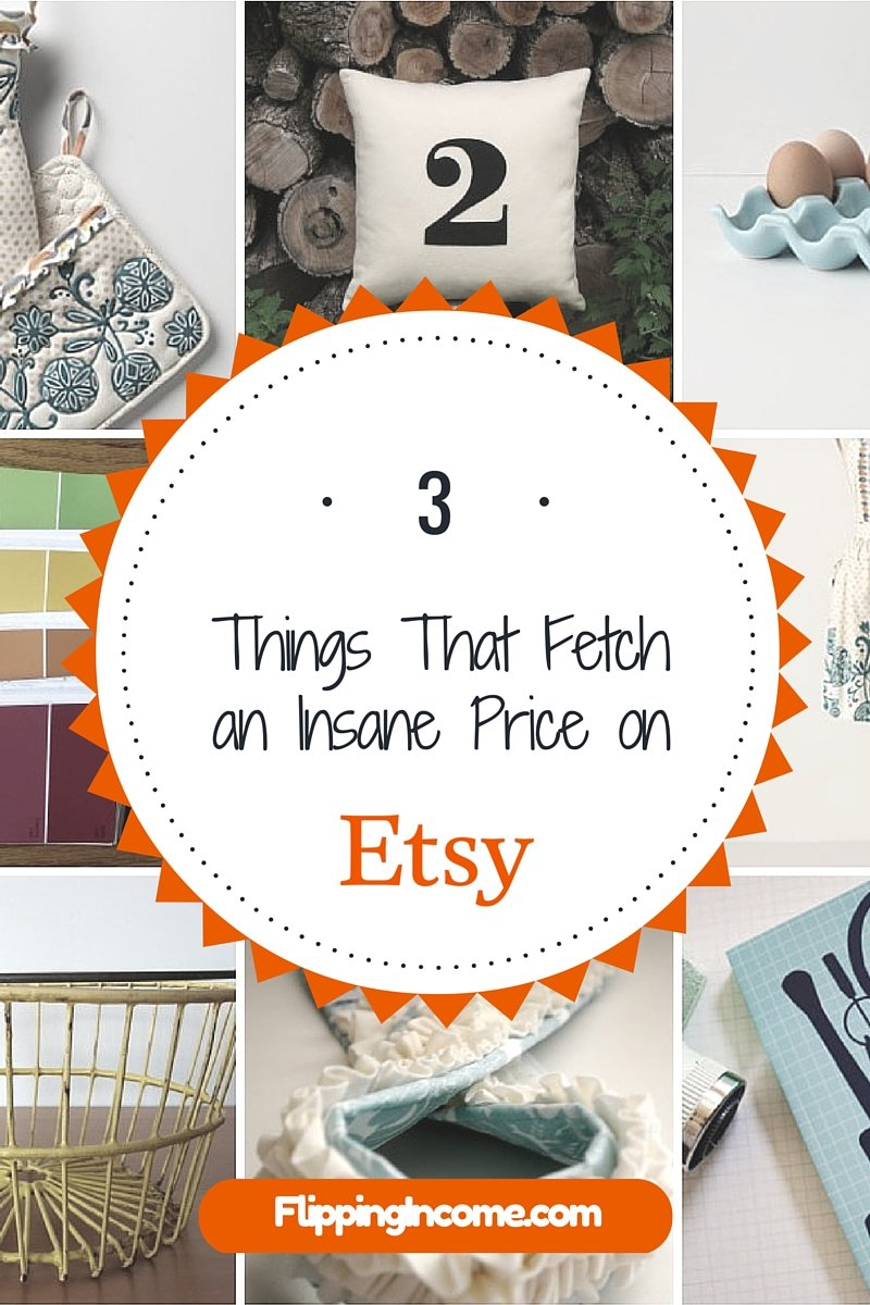 3 Things That Fetch An Insane Price On Etsy Flipping Income