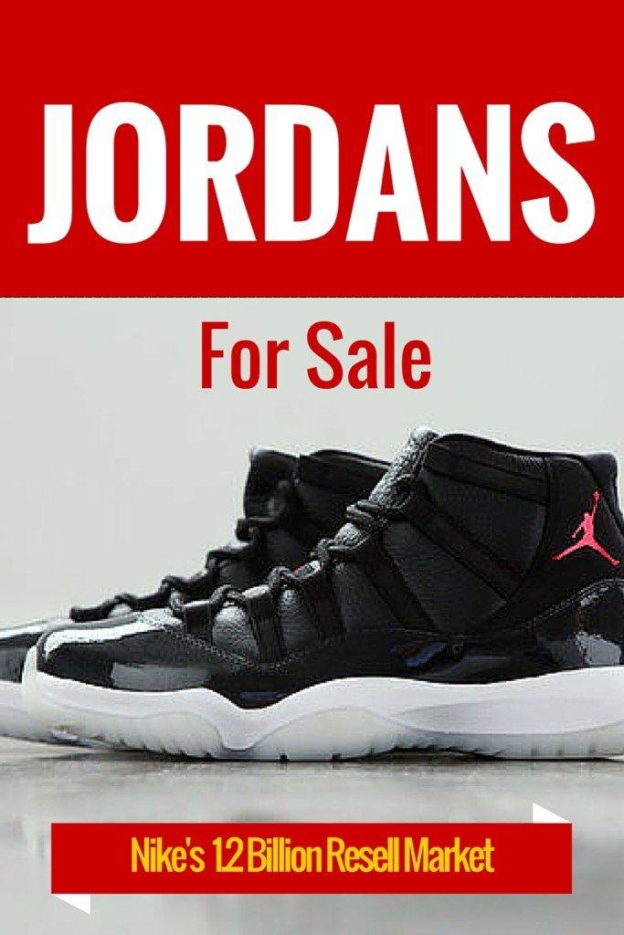 Jordans for sale. Nike's $1.2 Billion Resell Market