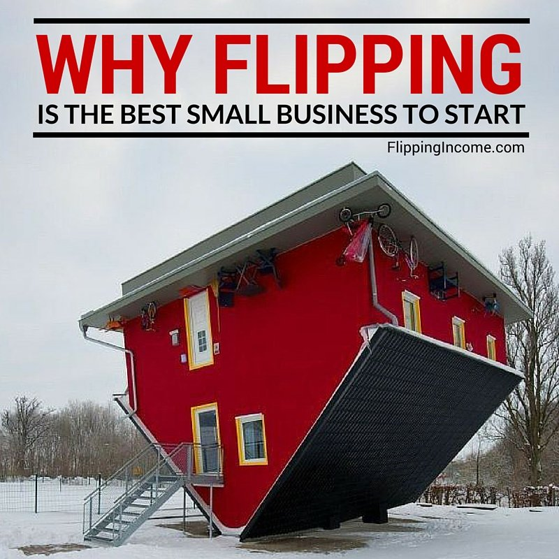 why flipping is the best small business to start