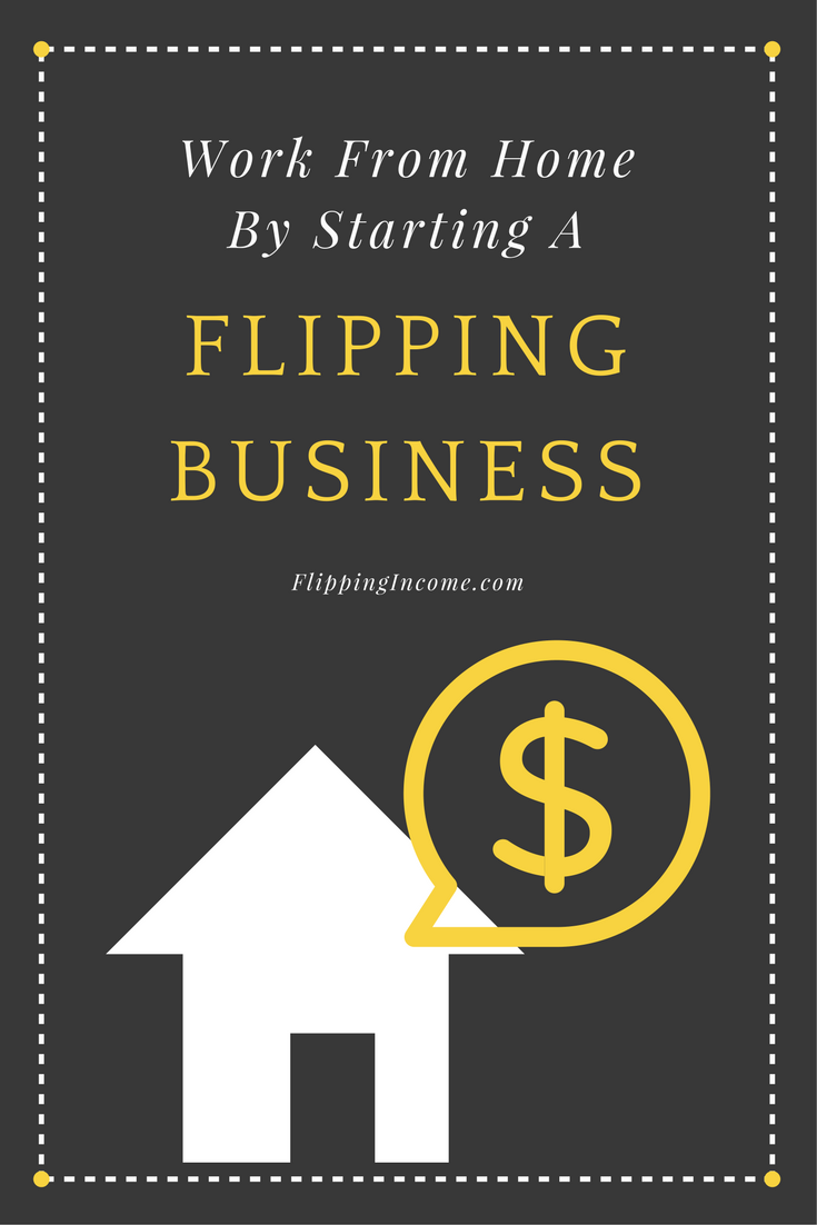 work from home by starting a flipping business