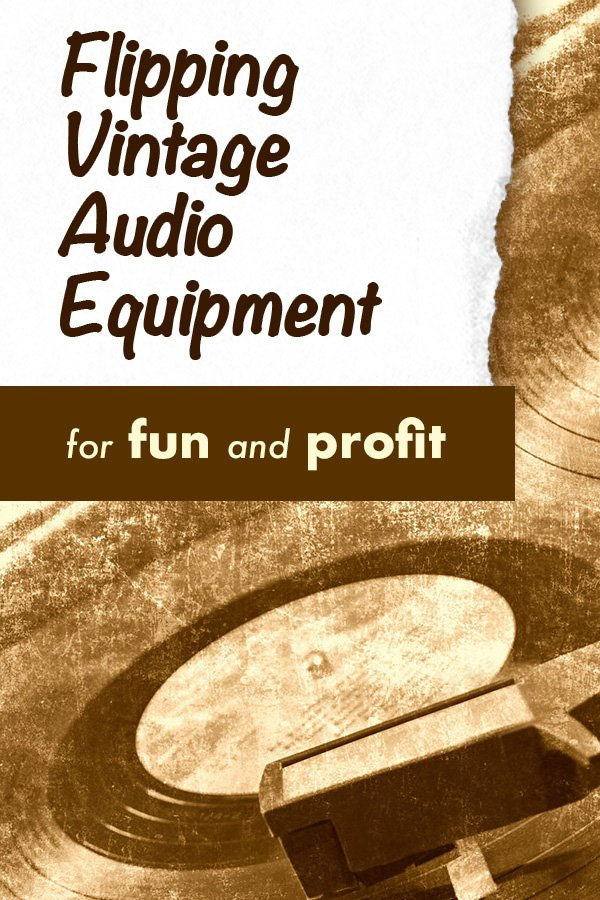 flipping vintage audio equipment for fun and profit
